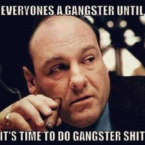 Hilarious Gangster Meme Eevryone's A Gangster Until It's Time To Do Gangster Shit Image