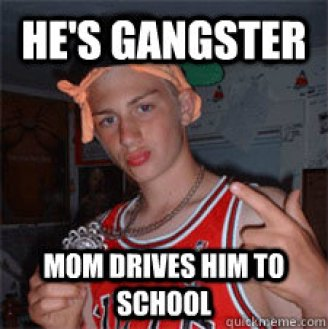 Hilarious Gangster Meme He's gangster mom drives him to school Picture