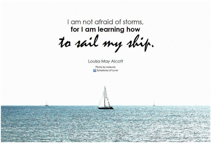 I am not afraid of storms for I am learning how to sail my Louisa May Alcott