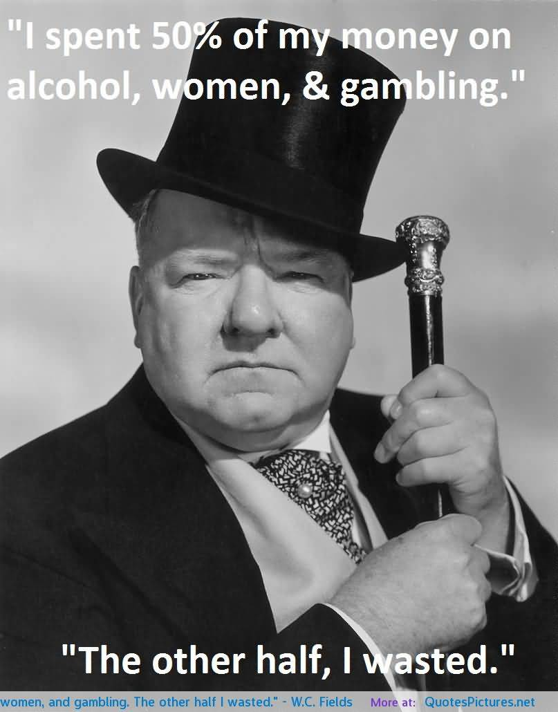 I spent 50% of my money on alcohol, women, & gambling. The other half, I wasted.