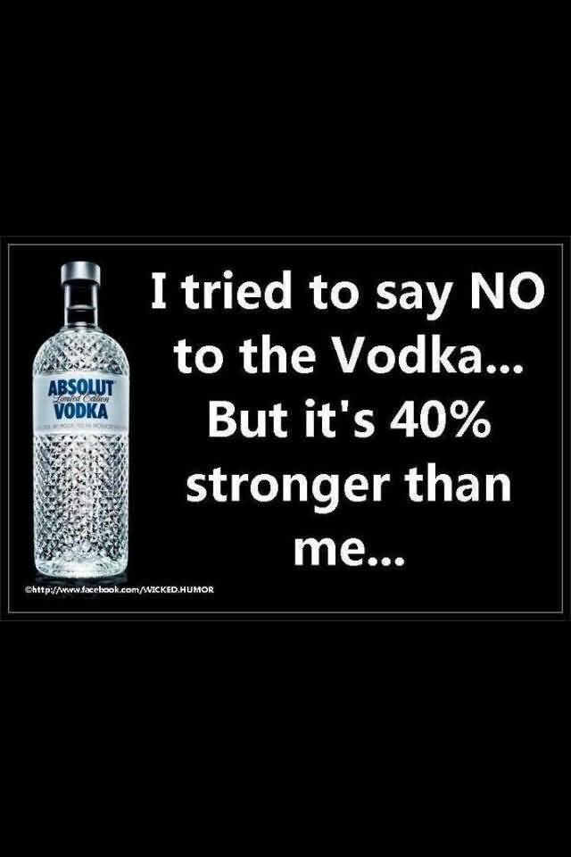 I tried to say no to the vodka but it's 40% stronger than me...
