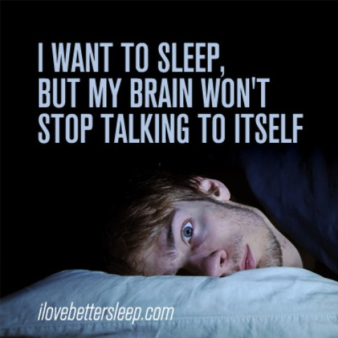 I want to sleep but my brain wont stop talking to itself.