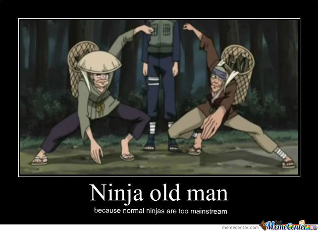 Ninja Old Man Because Normal Ninja Are Too Mainstream Funny Ninja Memes