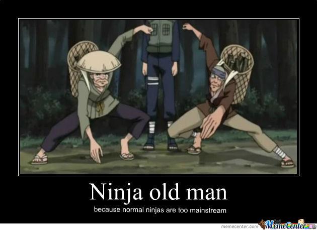 Ninja Old Man Because Normal Ninja Are Too Mainstream Funny Ninja Memes