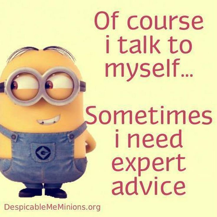 Of Course I Talk To Myself Sometimes I Need Expert Advice