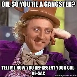 Oh So You Are A Gangster Tell Me How You Represent Your Cell De Sac Hilarious Gangster Meme Graphic