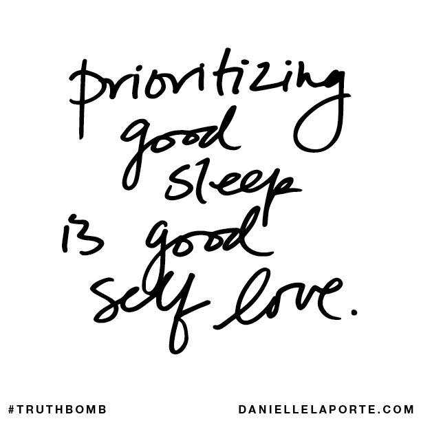 Prioritizing good sleep is good self love.1