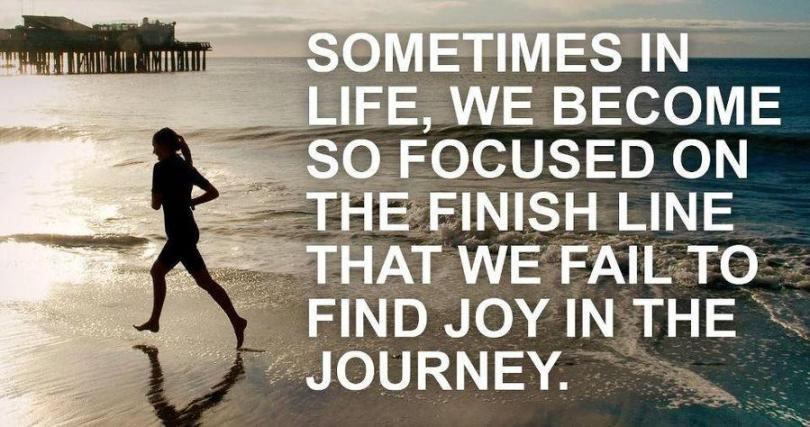 Sometimes in life we become so focused on the finish line that we fail to find joy in the