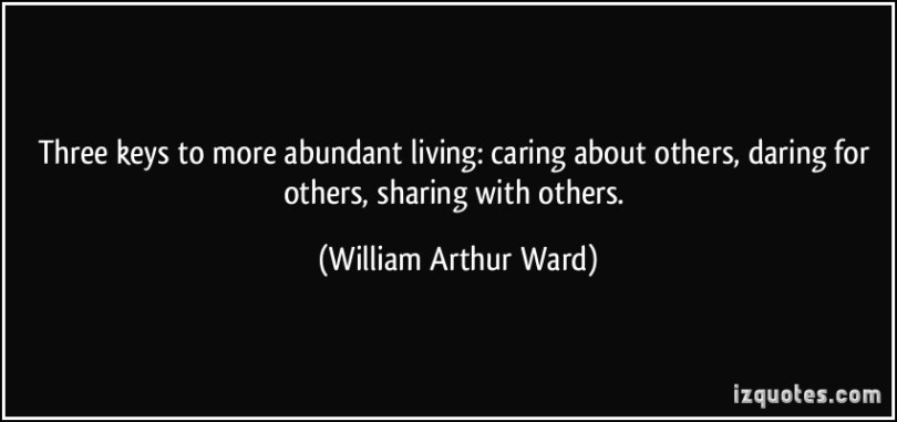 Three Keys To More Abundant Living Caring About Others Daring For Others Sharing William Arthur Ward