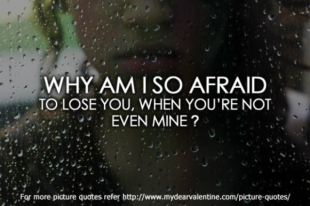 are Why am I so afraid to lose YOU when You not