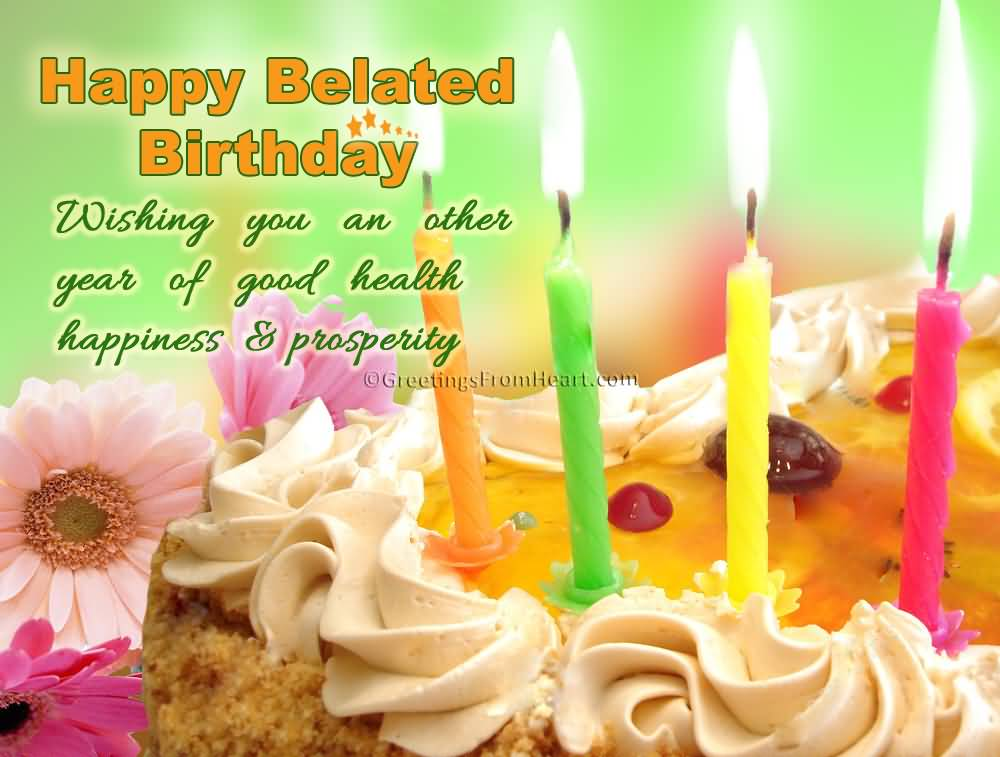 Happy Birthday Message Good Health ~ Belated happy birthday wishes meme and wallpaper