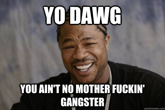 You Dawn You Isn't No Mother Fuckin Gangster Funny Gangster Meme Photo