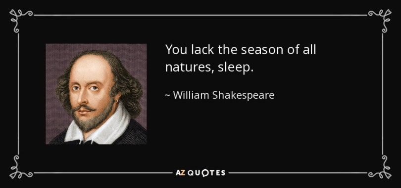 You lack the season of all natures sleep. William Shakespeare
