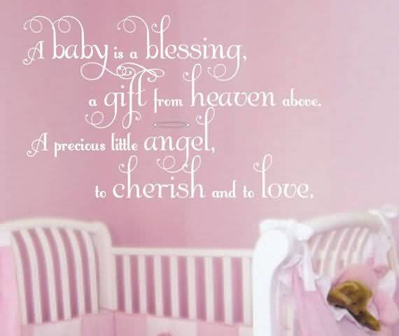A Baby Is A Blessing A Gift From Heaven Above A Precious Little Angel To Cherish And To Love