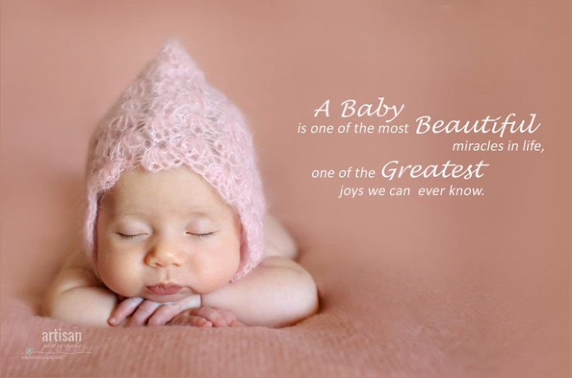 A Baby Is One Of The Most Beautiful Miracles In Life One Of The Greatest Joys We Can Ever Know