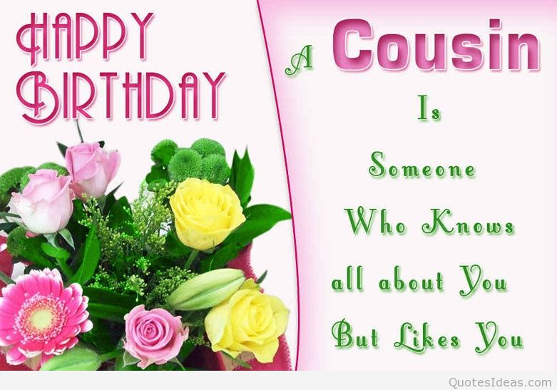 a cousin is someone who knows all about you but likes you happy birthday
