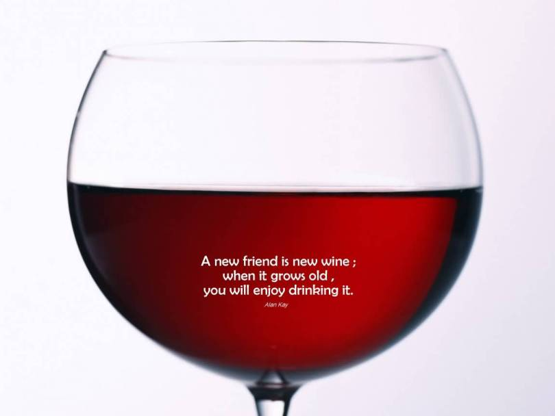 A New Friend Is New Wine When It Grows Old You Will Enjoy Drinking It