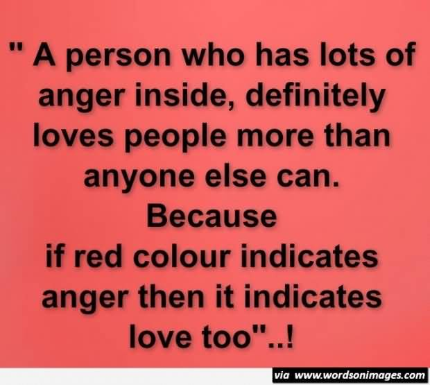A Person Who Has Lots Of Anger Inside Definitely Loves People More Than Anyone Else Can Because If Red Colour Indicates Anger Then It Indicates Love Too