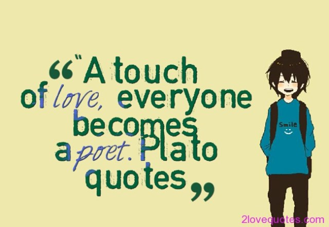 A Touch Of Love Everyone Becomes A Poet Plato Quotes