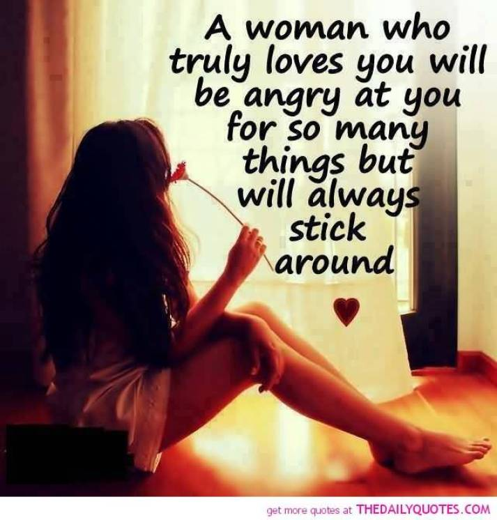 A Woman Who Truly Loves You Will Be Angry At You For So Many Things But Will Always Stick Around