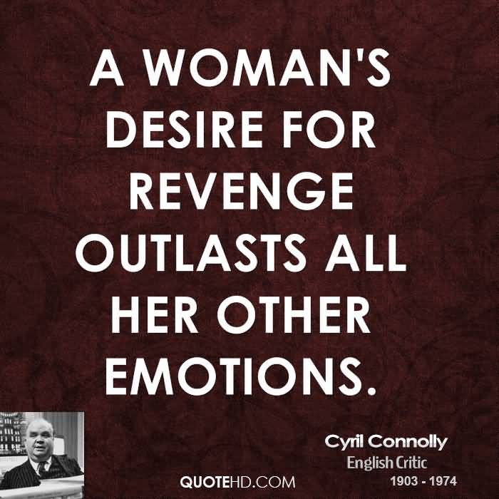 A Womans Desire For Revenge Outlasts All Her Other Emotions Cyril Connolly