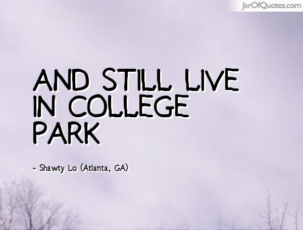 and still live in college park shawty lo