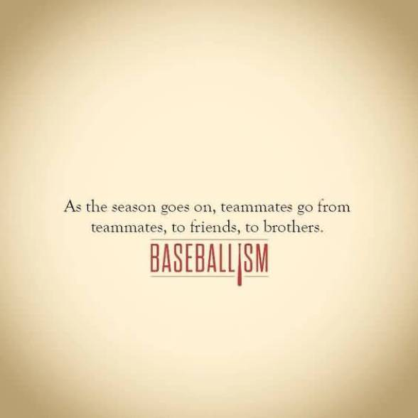 As The Season Goes On Teammates Go From Teammates To Friends To Brothers Baseball Ism