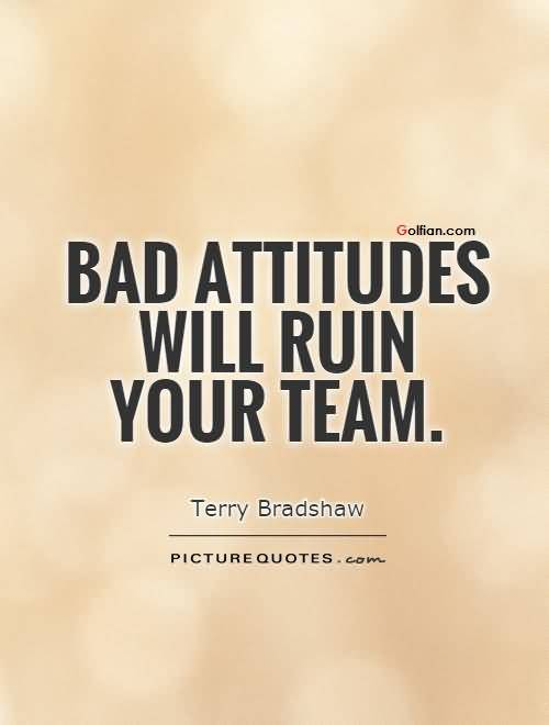 Bad Attitudes Will Ruin Your Team Terry Bradshaw