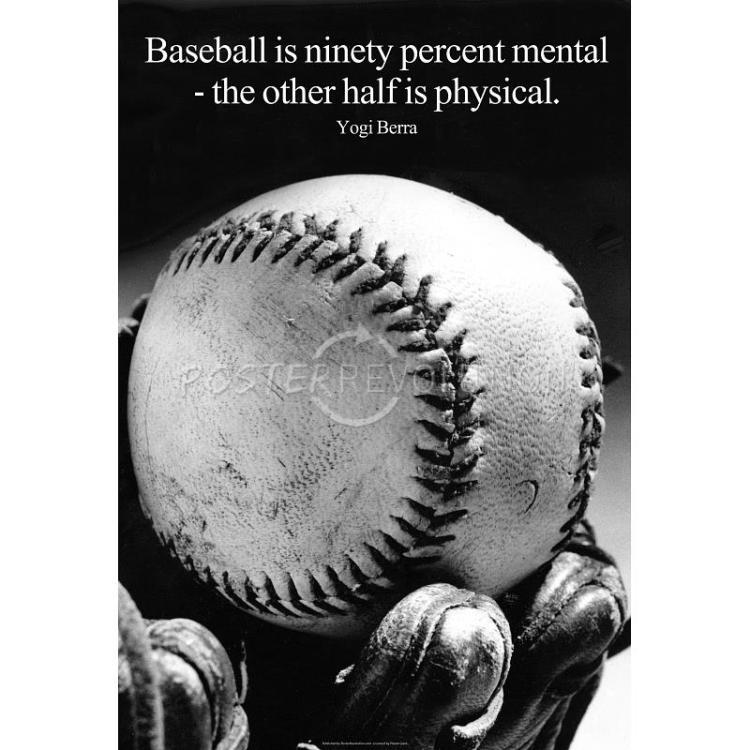 baseball is ninety percent mental the other half is physical. yogi berra