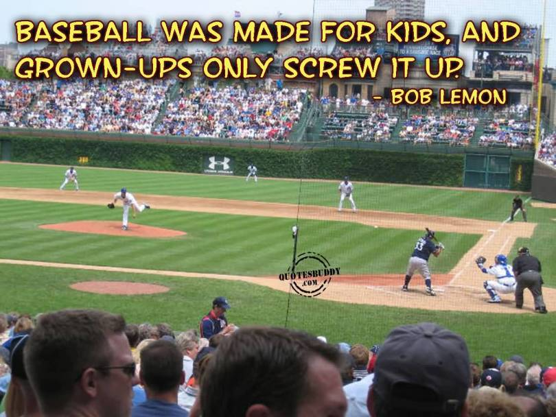 baseball was made for kids and grown ups only screw it up bob lemon