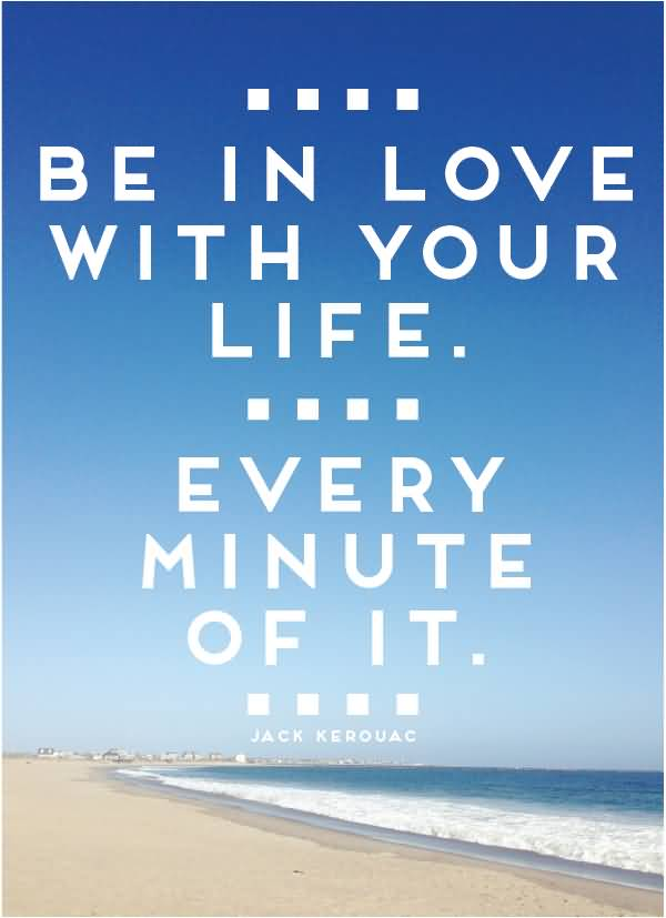 Be In Love With Your Life Every Minute Of It Jack Kerouac