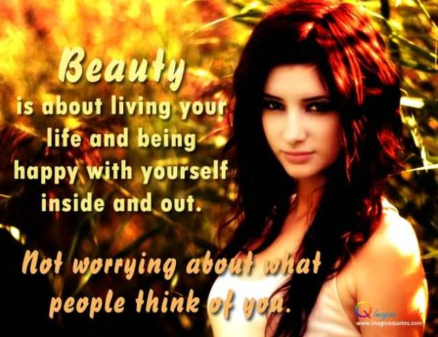 Beauty Is About Your Life And Being Happy With Yourself Inside And Out Not Worrying About What People Think Of You