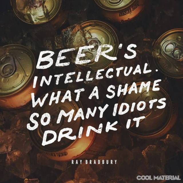 Beer S Intellectual What A Shame So Many Idiots Drinks It Ray Bradbury
