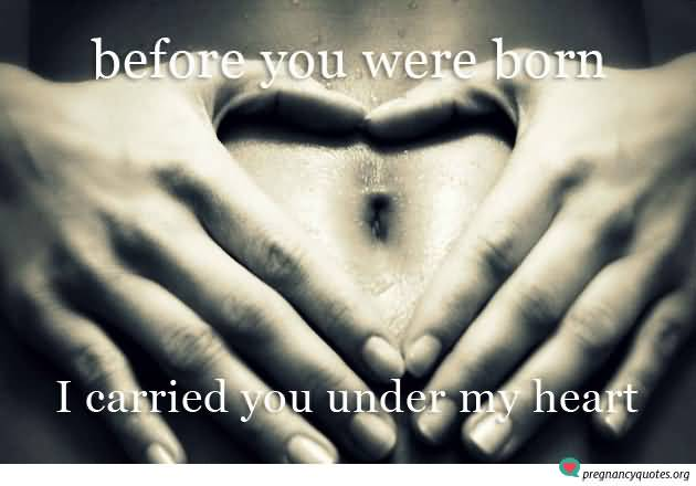 Before You Were Born I Carrried You Under My Heart