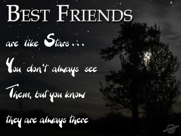 best friends are like star...... you don't always see them. but you know they are always there