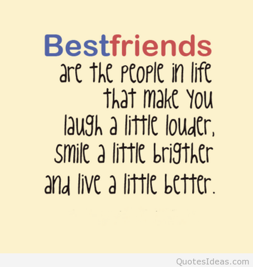 best friends are the people in life that make you laugh a little louder smile a little brigter and live a little better