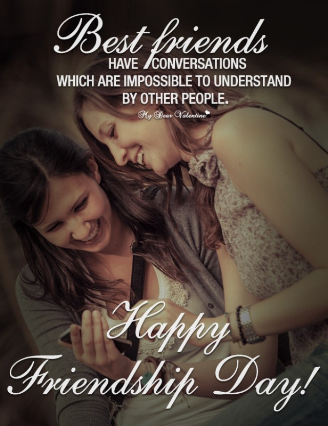 best friends have conversations which are impossible to understand by other people happy friendship day.