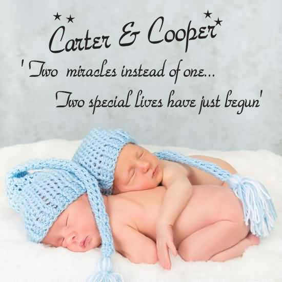Carter Cooper Two Miracles Instead Of One Two Special Lives Have Just Began New Born Baby Boy Quotes