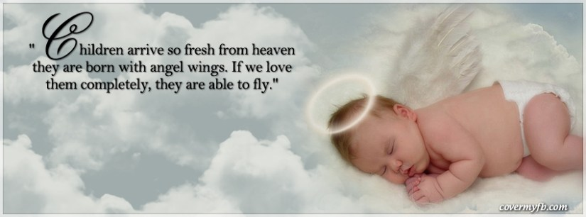 Children Arrive So Fresh From Heaven They Are Born With Angel Wings If We Love Them Completely They Are Able To Fly