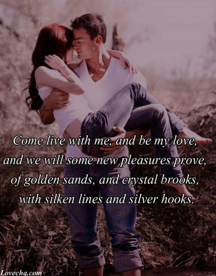 Come Live With Me And Be My Love And We Will Some New Pleasures Prove Of Golden Sands And Crystal Brooks With Silken Line And Silver Hooks