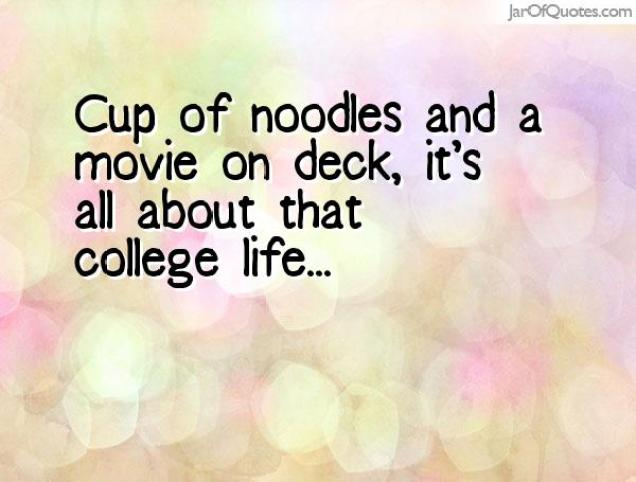cup of noodles and a movie on deck, its all about that college life...