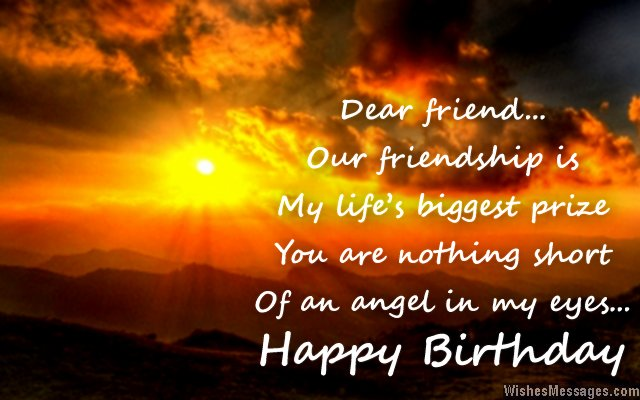 Dear Friend Our Friendship Is My Life S Biggest Prize You Are Nothing Short Of An Angel In My Eyes Happy Birthday