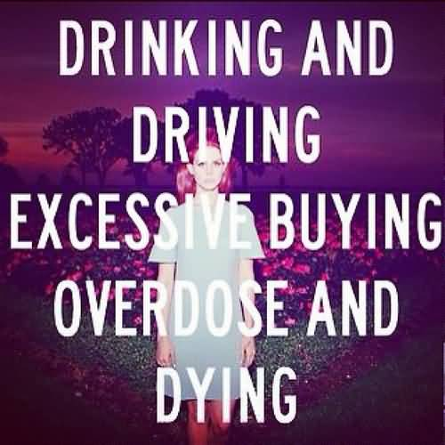 Dinking And Driving Excessive Buying Overdose And Dying