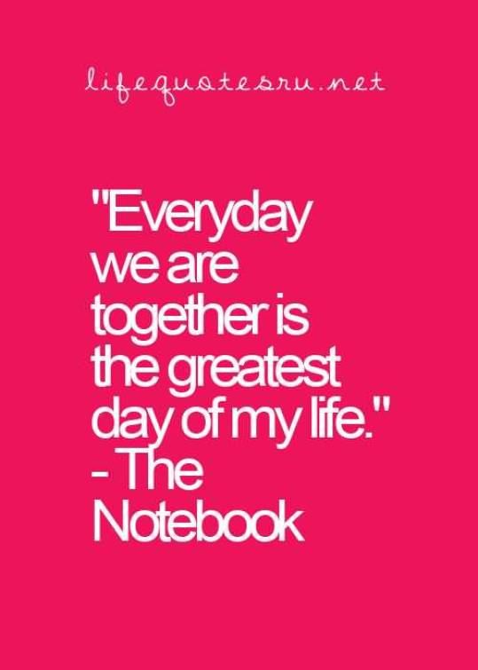 Every Day We Are Together Is The Greatest Day Of My Life The Notebook