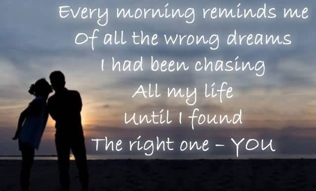Every Morning Reminds Me Of All The Wrong Dreams I Had Been Chasing All My Life Until I Found The Right One You