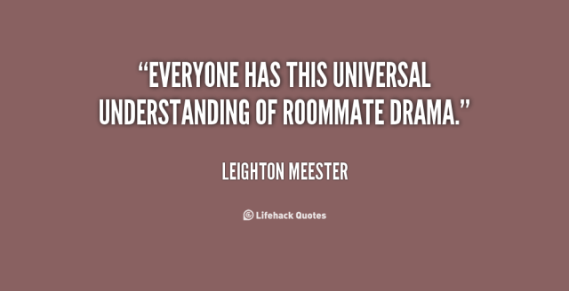 everyone has this universal understanding of roommate drama. leighton meester
