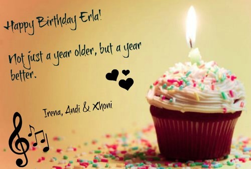 happy birthday erla. not just a year older, but a year better.