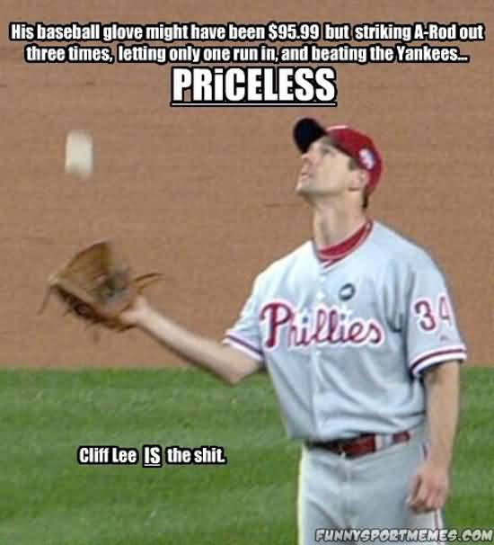 his baseball glove might hav been $95.99 but striking a red out three times letting only one run in and beating the yankees priceless cliff lee is the shit