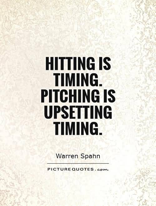 Hitting Is Timing Pitching Is Upsetting Timing Warren Spahn