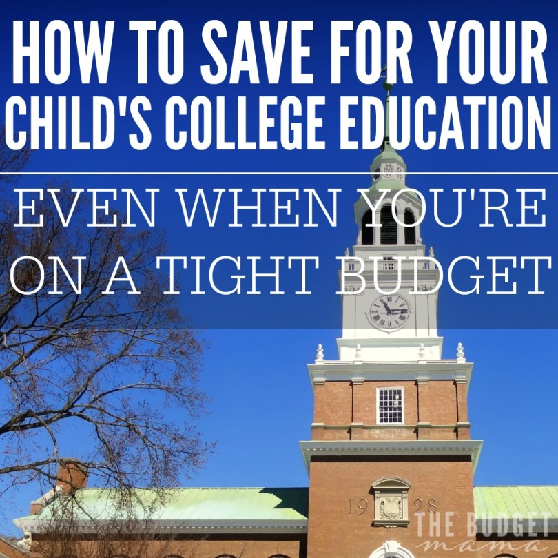 how to save for your child's college education even when you're on a tight budget